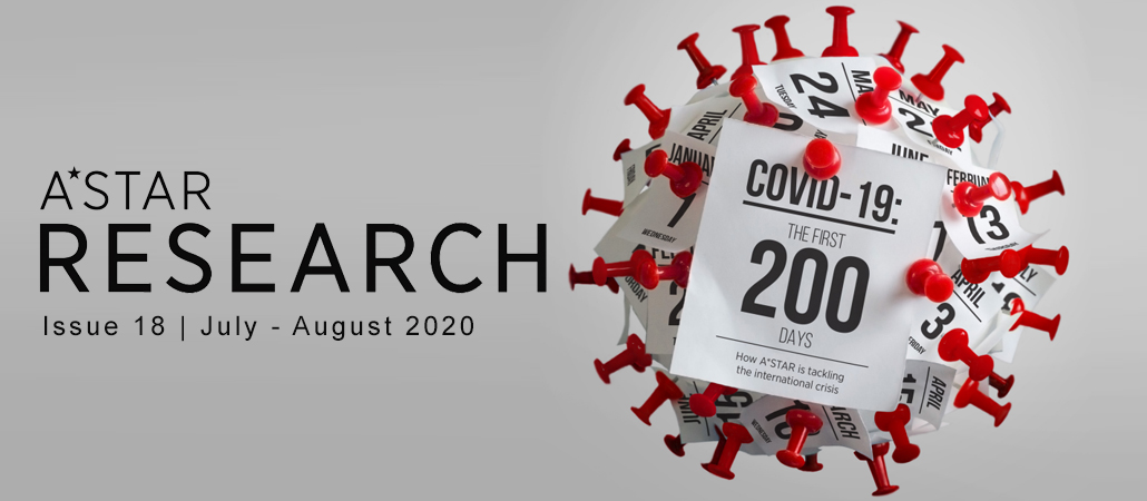 A*STAR Research issue 18 - COVID-19 first 200 days